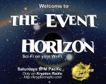 The Event Horizon - it's Sci-Fi on your Wi-Fi!  Every Saturday at 9PM Pacific, only on Krypton Radio.